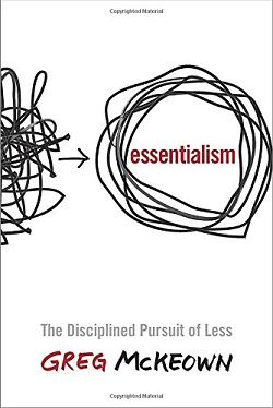 Essentialism - The Disciplined Pursuit of Less
