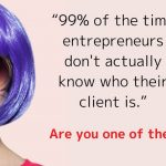 99% of the time entrepreneurs don't actually know who their client is